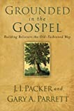 Grounded in the Gospel: Building Believers the Old Fashioned Way book cover