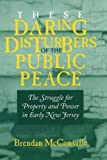 These Daring Disturbers of the Public Peace: The Struggle for Property and Power in Early New Jersey