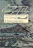 Imaginary Cartographies: Possession and Identity in Late Medieval Marseille