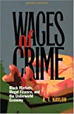 Wages of Crime: Black Markets, Illegal Finance, and the Underworld Economy/R. T. Naylor