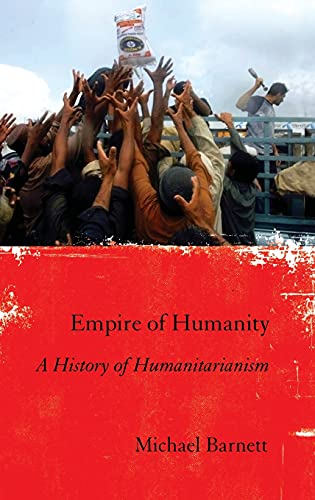 Empire of Humanity: A History of Humanitarianism, Michael Barnett