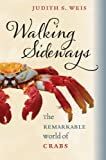 cover of Walking sideways :the remarkable world of crabs /Judith S. Weis.