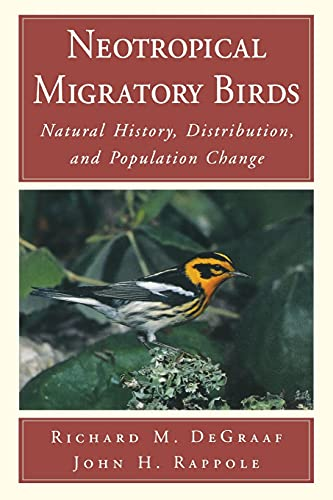 Neotropical Migratory Birds: Natural History, Distribution, and Population Change (Society), DeGraaf, Richard M.; Rappole, John H.