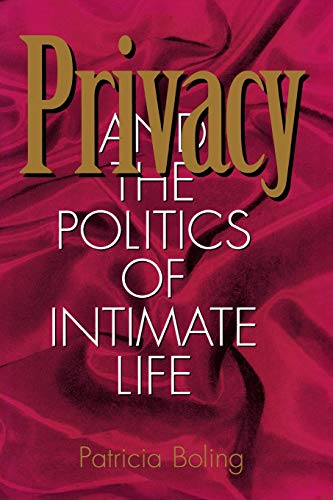 Privacy and the Politics of Intimate Life, Boling, Patricia