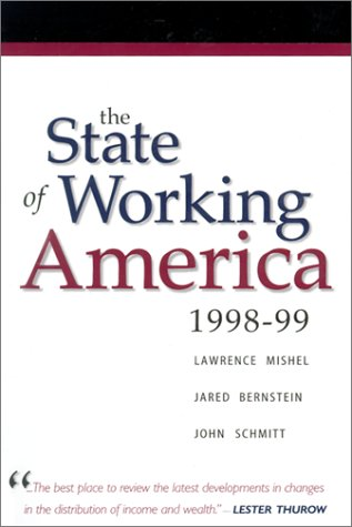 The State of Working America, 1998-99, Mishel, Lawrence; Bernstein, Jared; Schmitt, John