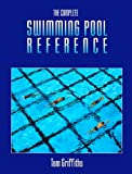 The Complete Swimming Pool Reference, written by Tom Griffiths