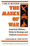 The Masks of War: American Military Styles in Strategy and Analysis