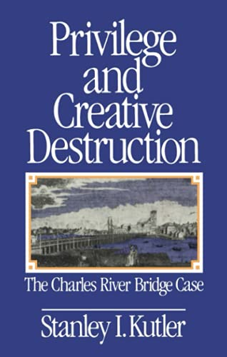 Privilege and Creative Destruction: The Charles River Bridge Case