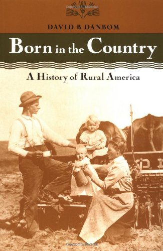 Born in the Country: A History of Rural America (Revisiting Rural America), Danbom, Professor David B.