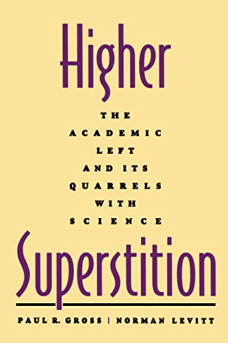 Higher Superstition: The Academic Left and Its Quarrels with Science, by Gross, PR and N Levitt
