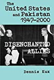 The United States and Pakistan, 1947-2000 : Disenchanted Allies (The Adst-Dacor Diplomats and Diplomacy Series)