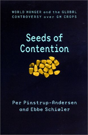 Seeds of Contention: World Hunger and the Global Controversy over GM Crops (International Food Policy Research Institute), Pinstrup-Andersen, Per; Schiøler, Ebbe
