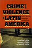 Crime and Violence in Latin America: Citizen Security, Democracy, and the State  (2003)