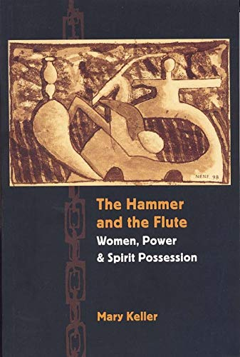 The Hammer and the Flute: Women, Power, and Spirit Possession, Keller, Mary