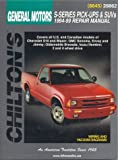 Chevrolet S-Series Pick-ups and SUVs, 1994-99 (Chilton's Total Car Care Repair Manual)