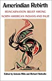 Amerindian Rebirth: Reincarnation Belief Among North American Indians and Inuit