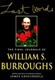 Last Words: The Final Journals of William S. Burroughs, Burroughs, William S.