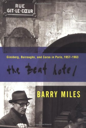 The Beat Hotel: Ginsberg, Burroughs, and Corso in Paris, 1958-1963, Miles, Barry