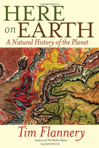 Here on Earth: A Natural History of the Planet, by Flannery, T