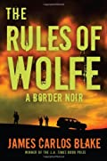 The Rules of Wolfe by James Carlos Blake