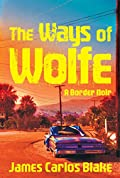 The Ways of Wolfe by James Carlos Blake