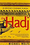 The Hadj : An American's Pilgrimage to Mecca - by Michael Wolfe