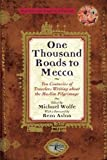 One Thousand Roads to Mecca : Ten Centuries of Travelers Writing About the Muslim Pilgrimage - by Michael Wolfe (Editor)
