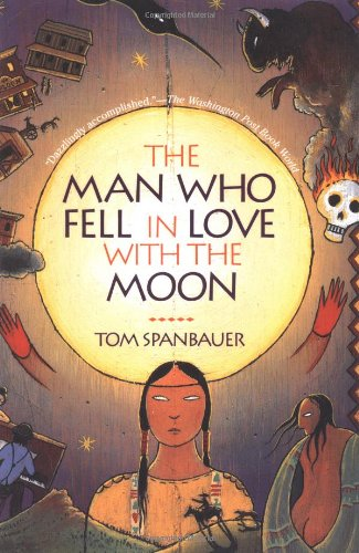 The Man Who Fell in Love with the Moon: A Novel, Spanbauer, Tom