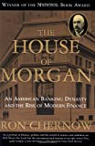 Book Cover: The House Of Morgan: An American Banking Dynasty And The Rise Of Modern Finance by Ron Chernow