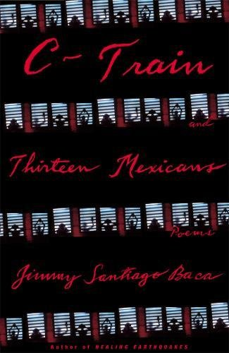 C-Train and Thirteen Mexicans, Baca, Jimmy Santiago
