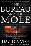 The Bureau and the Mole: The Unmasking of Robert Philip Hanssen, the Most Dangerous Double Agent in FBI History, by David A Vise