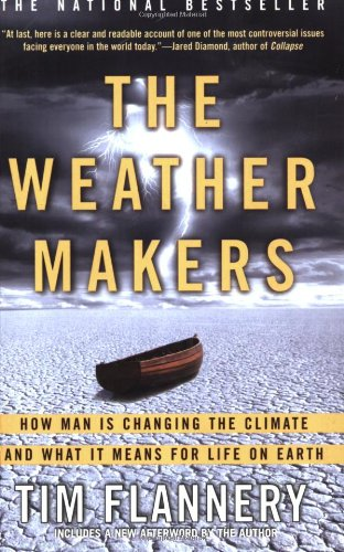 The Weather Makers: How Man Is Changing the Climate and What It Means for Life on Earth, Flannery, Tim