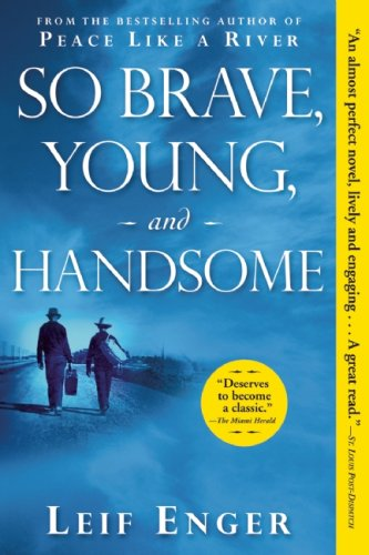 So Brave, Young, and Handsome: A Novel, Enger, Leif