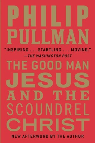 The Good Man Jesus and the Scoundrel Christ, by Pullman, Philip