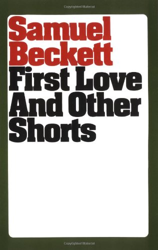First Love and Other Shorts (Beckett, Samuel), Beckett, Samuel