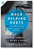 Cover of When Helping Hurts: How to Alleviate Poverty Without Hurting the Poor . . . and Yourself