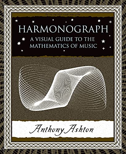 Harmonograph: A Visual Guide to the Mathematics of Music (Wooden Books), Ashton, Anthony