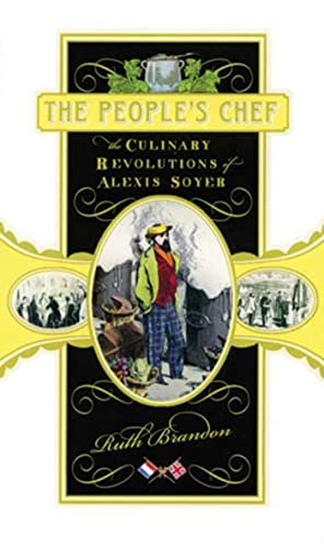 The People's Chef: The Culinary Revolution of Alexis Soyer, Brandon, Ruth