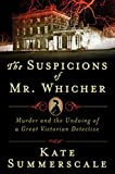 Book Cover: The Suspicions Of Mr. Whicher: A Shocking Murder And The Undoing Of A Great Victorian Detective By Kate Summerscale