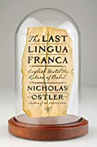 The Last Lingua Franca: English Until the Return of Babel by Nicholas Ostler