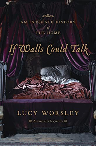 If Walls Could Talk: An Intimate History of the Home, Worsley, Lucy