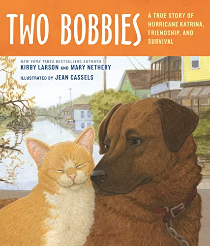 Two Bobbies: A True Story of Hurricane Katrina, Friendship, and Survival - Kirby Larson, Mary NetheryJean Cassels