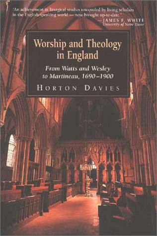 Worship and Theology in England, Book 2: From Watts and Wesley to Martineau, 1690-1900, Davies, Horton