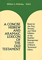A Concise Hebrew and Aramaic Lexicon of the Old Testament: Based upon the Lexical Work of Ludwig Koehler and Walter Baum by William Lee Holladay