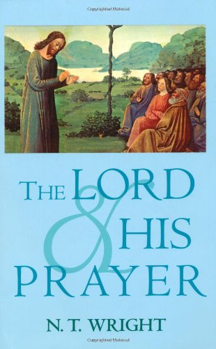 The Lord and His Prayer by N. T. Wright
