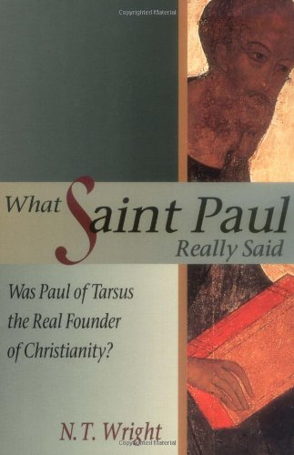 What Saint Paul Really Said by N. T. Wright