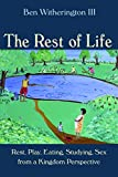 The Rest of Life: Rest, Play, Eating, Studying, Sex from a Kingdom Perspective book cover