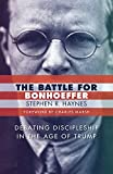 The Battle for Bonhoeffer: Debating Discipleship in the Age of Trump book cover
