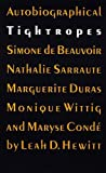 Autobiographical Tightropes: Simone de Beauvoir, Nathalie Sarraute, Marguerite Duras, Monique Wittig, and Maryse Condé, Hewitt, Leah D.