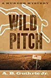 Wild Pitch by A. B. Guthrie